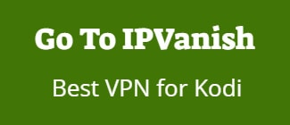 Get IPVanish especically for kodi