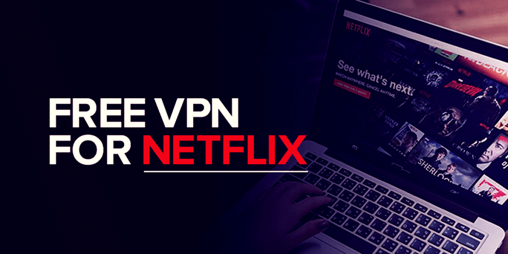 4 Free VPNs That Work With Netflix